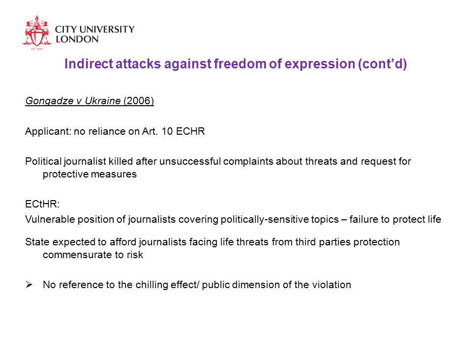 Indirect attacks against freedom of expression (cont'd) Gongadze v Ukraine (2006) Applicant: no reliance on Art.