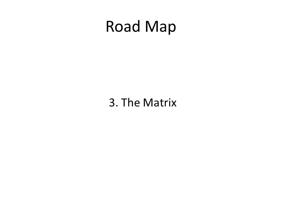 Road Map 3. The Matrix