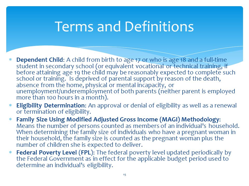  Dependent Child: A child from birth to age 17 or who is age 18 and a full-time student in secondary school (or equivalent vocational or technical training, if before attaining age 19 the child may be reasonably expected to complete such school or training.