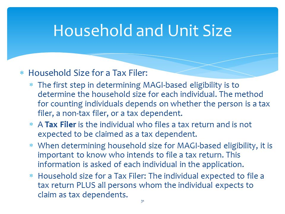  Household Size for a Tax Filer:  The first step in determining MAGI-based eligibility is to determine the household size for each individual.