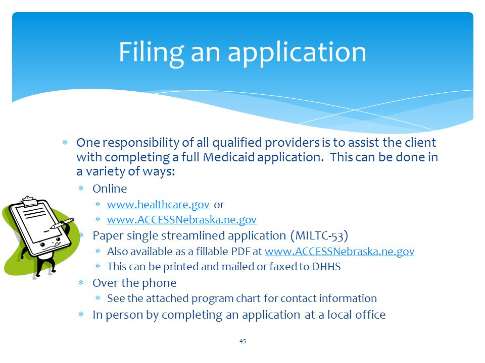  One responsibility of all qualified providers is to assist the client with completing a full Medicaid application.