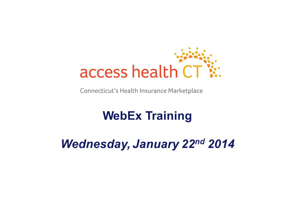 WebEx Training Wednesday, January 22 nd 2014 1