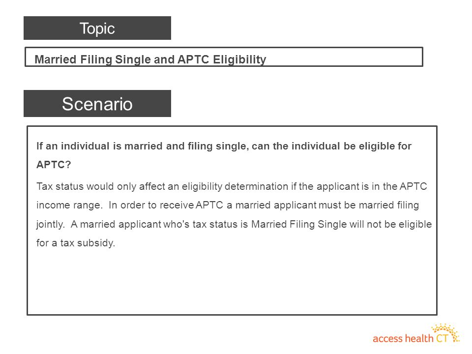 If an individual is married and filing single, can the individual be eligible for APTC? Tax status would only affect an eligibility determination if t