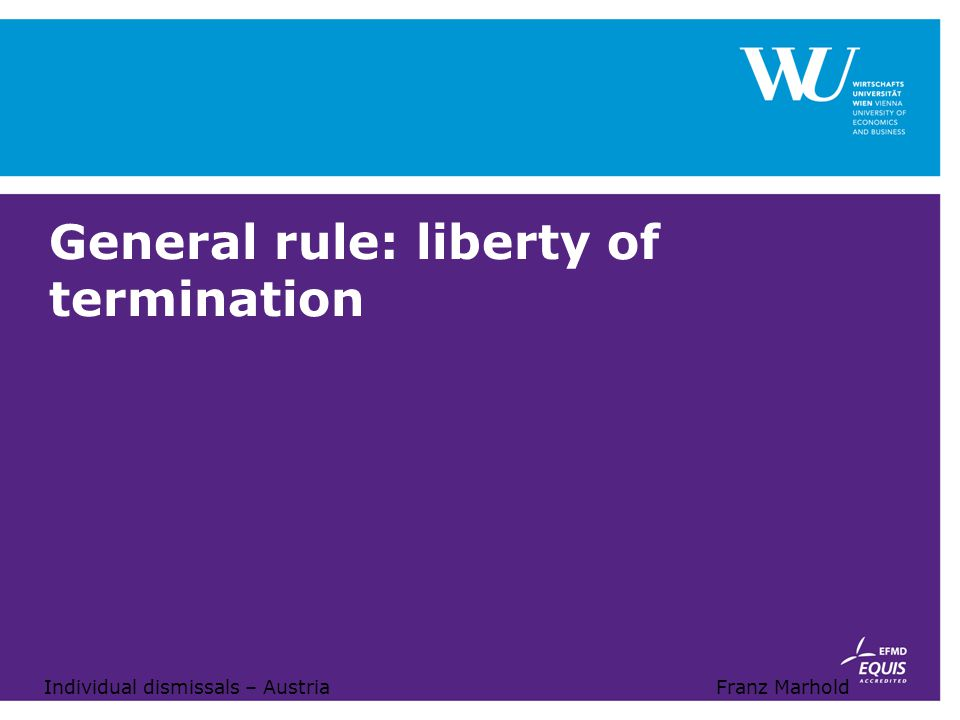 Individual dismissals – AustriaFranz Marhold General rule: liberty of termination