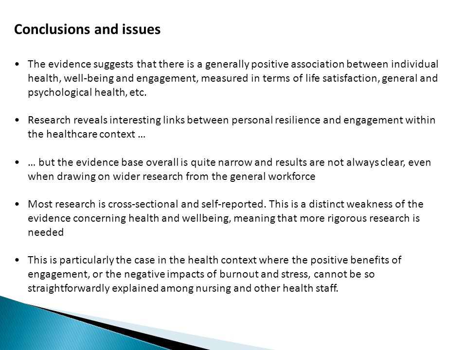 Conclusions and issues The evidence suggests that there is a generally positive association between individual health, well-being and engagement, meas