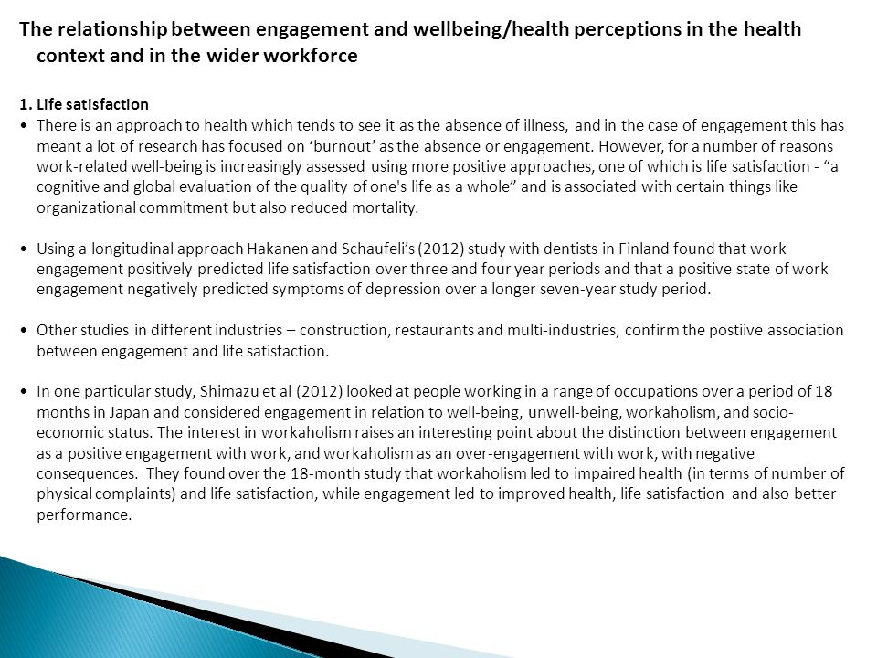 The relationship between engagement and wellbeing/health perceptions in the health context and in the wider workforce 1. Life satisfaction There is an