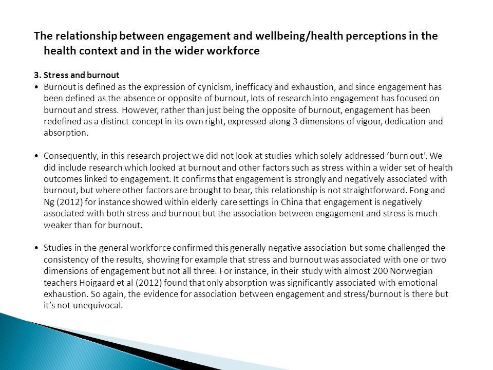 The relationship between engagement and wellbeing/health perceptions in the health context and in the wider workforce 3. Stress and burnout Burnout is