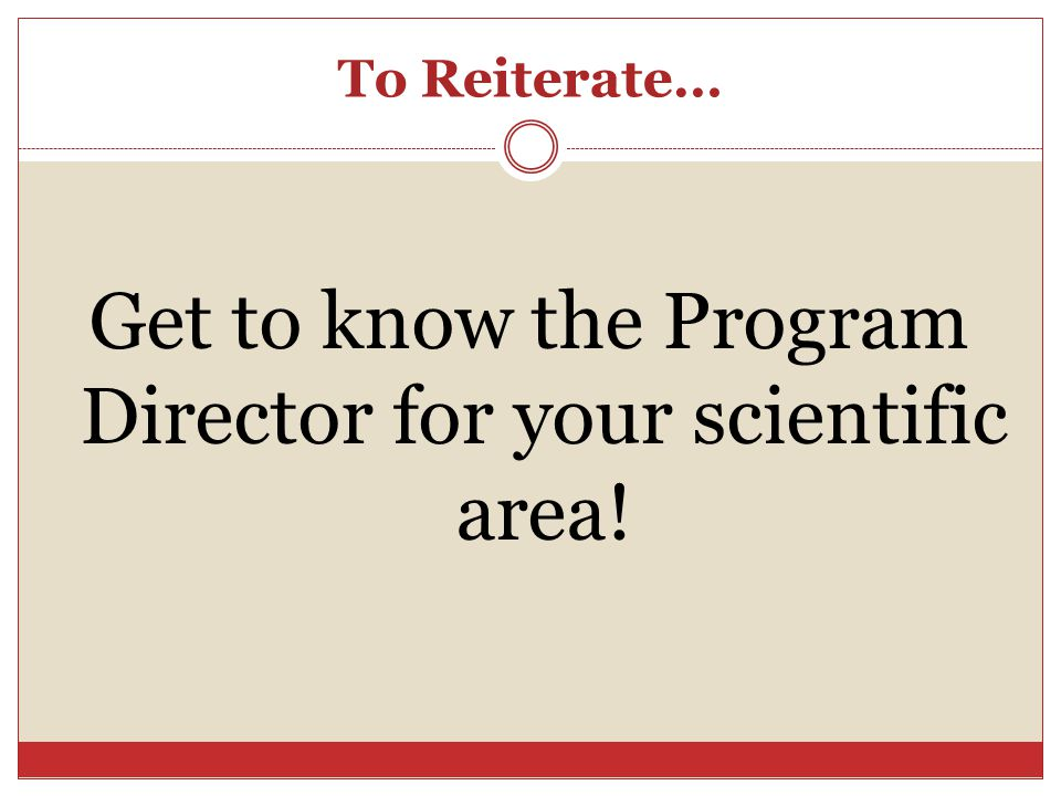 To Reiterate… Get to know the Program Director for your scientific area!