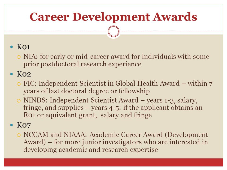 Career Development Awards K01  NIA: for early or mid-career award for individuals with some prior postdoctoral research experience K02  FIC: Indepen