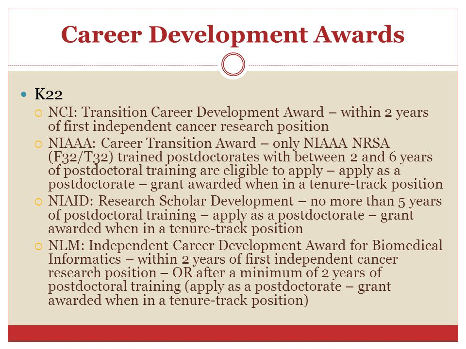 Career Development Awards K22  NCI: Transition Career Development Award – within 2 years of first independent cancer research position  NIAAA: Caree