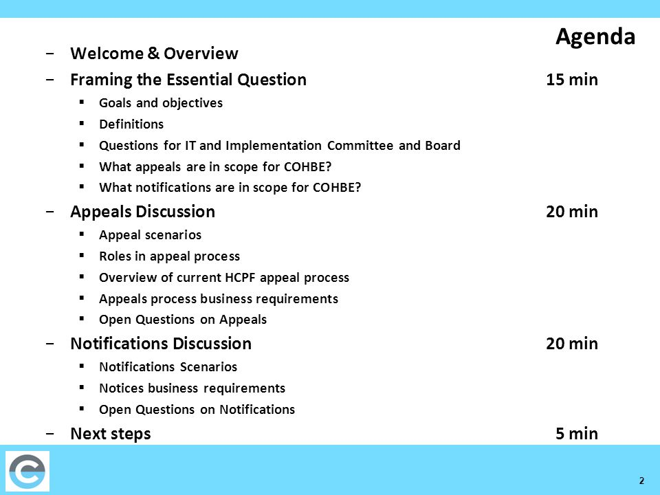 2 Agenda −Welcome & Overview −Framing the Essential Question15 min  Goals and objectives  Definitions  Questions for IT and Implementation Committee and Board  What appeals are in scope for COHBE.