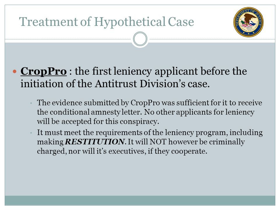 CropPro : the first leniency applicant before the initiation of the Antitrust Division's case.