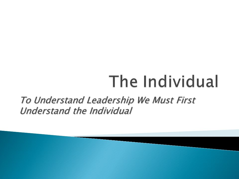 To Understand Leadership We Must First Understand the Individual