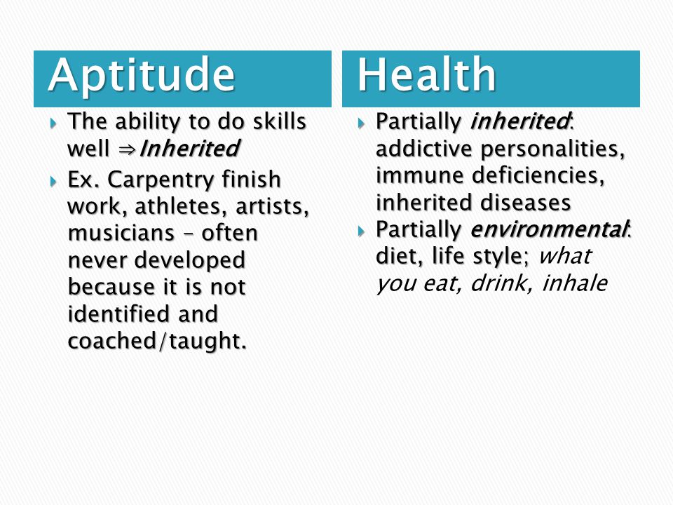 AptitudeHealth  The ability to do skills well ⇒Inherited  Ex.