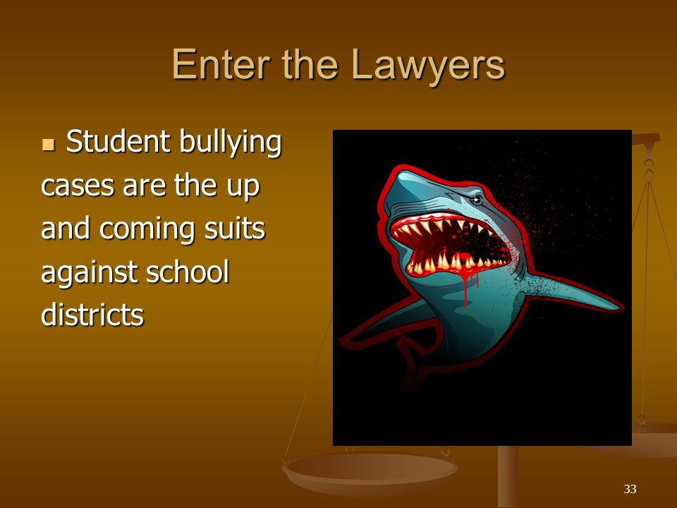 Enter the Lawyers Student bullying Student bullying cases are the up and coming suits against school districts 33