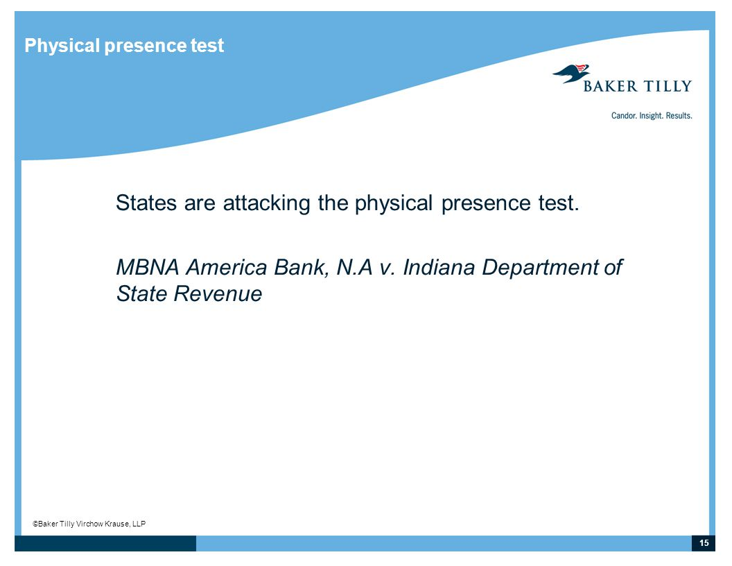 15 © Baker Tilly Virchow Krause, LLP Physical presence test States are attacking the physical presence test.