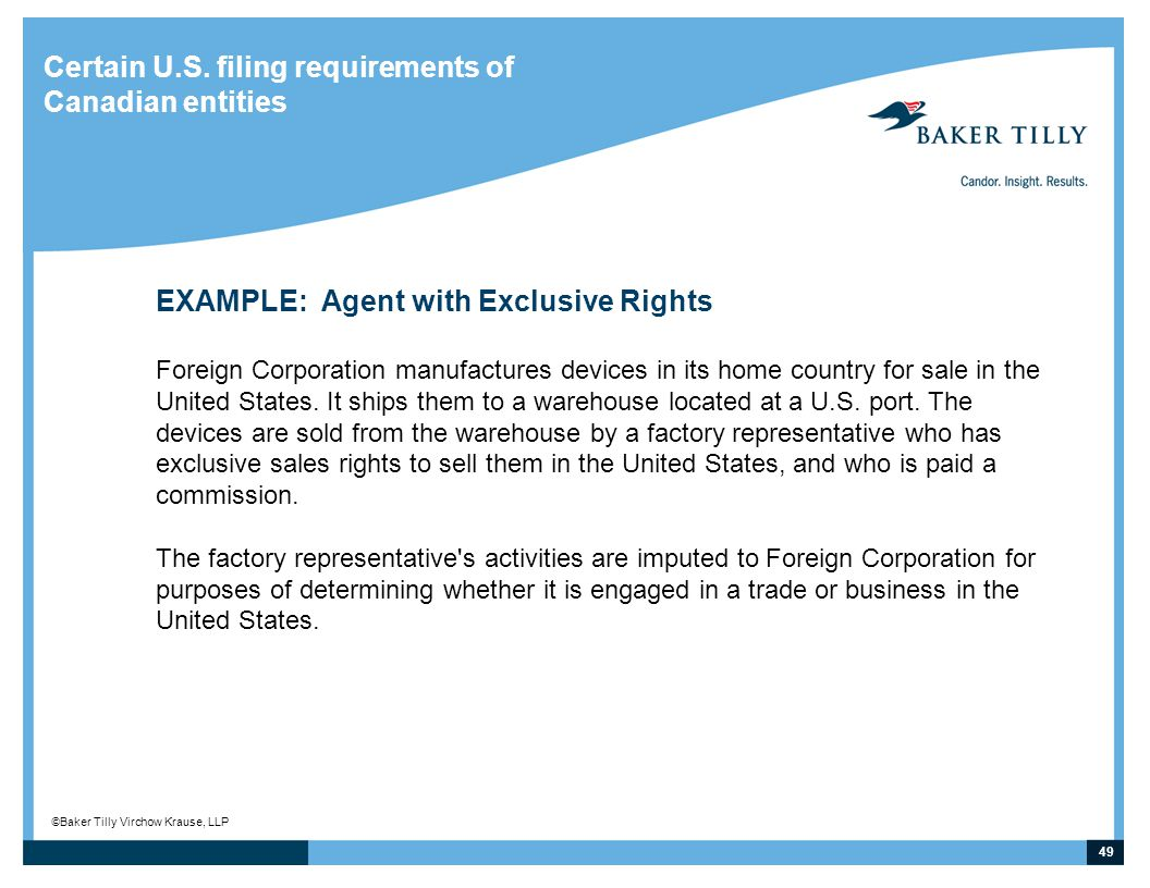 49 © Baker Tilly Virchow Krause, LLP Certain U.S. filing requirements of Canadian entities EXAMPLE: Agent with Exclusive Rights Foreign Corporation ma