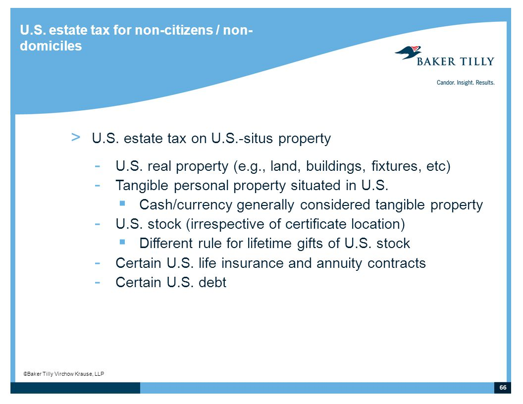 66 © Baker Tilly Virchow Krause, LLP U.S.estate tax for non-citizens / non- domiciles > U.S.