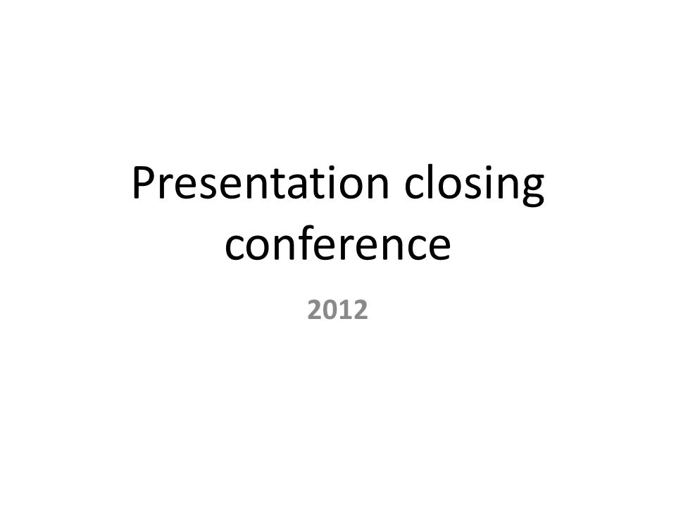 Presentation closing conference 2012