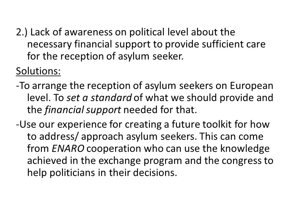 2.) Lack of awareness on political level about the necessary financial support to provide sufficient care for the reception of asylum seeker.