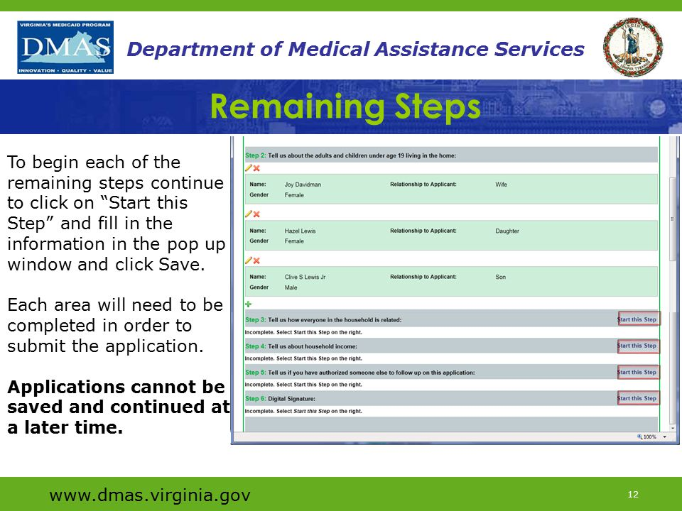 www.dmas.virginia.gov 12 Department of Medical Assistance Services To begin each of the remaining steps continue to click on Start this Step and fill in the information in the pop up window and click Save.
