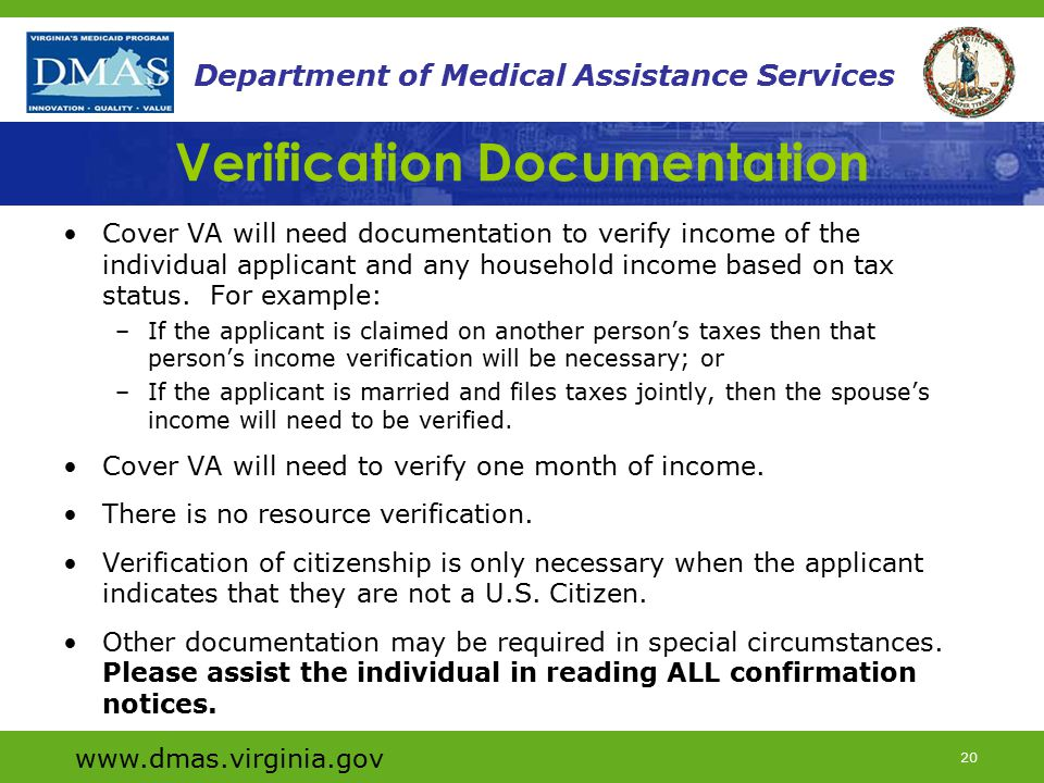 www.dmas.virginia.gov 20 Department of Medical Assistance Services Verification Documentation Cover VA will need documentation to verify income of the individual applicant and any household income based on tax status.