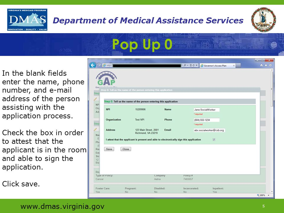 www.dmas.virginia.gov 5 Department of Medical Assistance Services Pop Up 0 In the blank fields enter the name, phone number, and e-mail address of the person assisting with the application process.