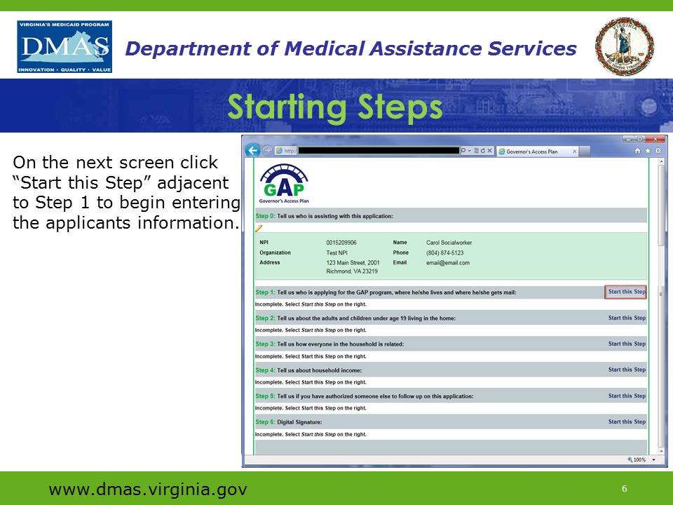 www.dmas.virginia.gov 6 Department of Medical Assistance Services On the next screen click Start this Step adjacent to Step 1 to begin entering the applicants information.