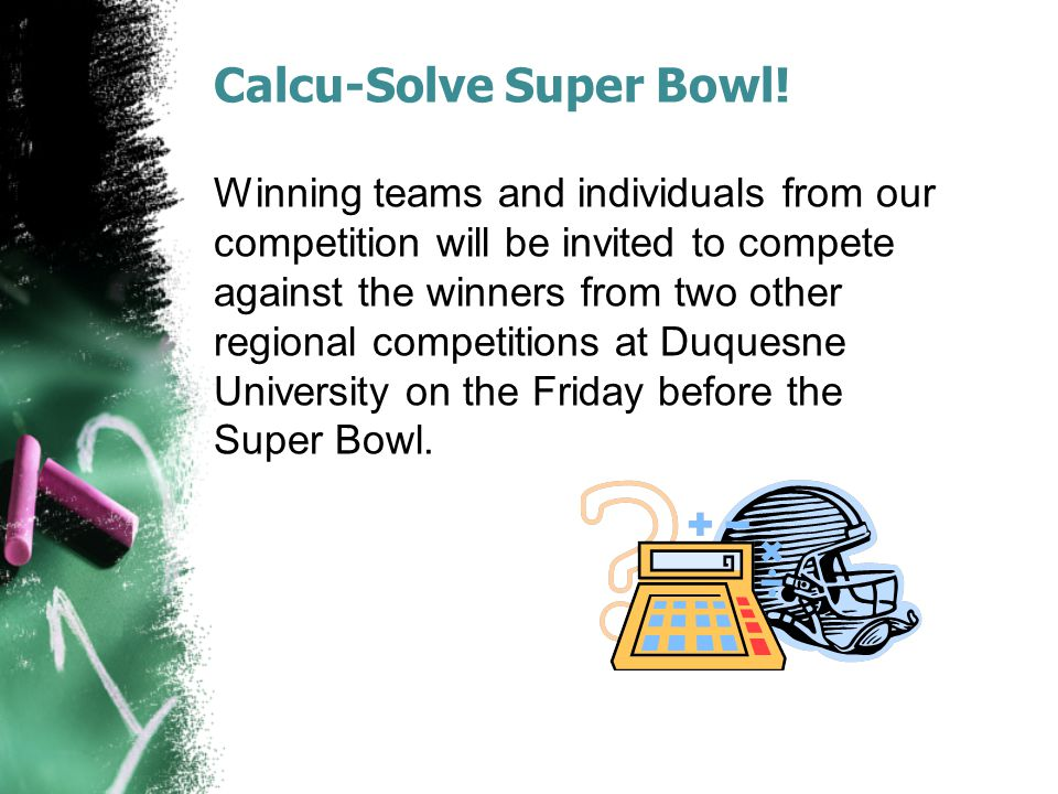 7 th and 8 th grade Calcu-Solve Competition Next year we will be hosting a competition for 7 th and 8 th graders on Thursday, November 6th Will be held next year (2014) on Friday, November 7th 5 th and 6 th grade Calcu-Solve Competition