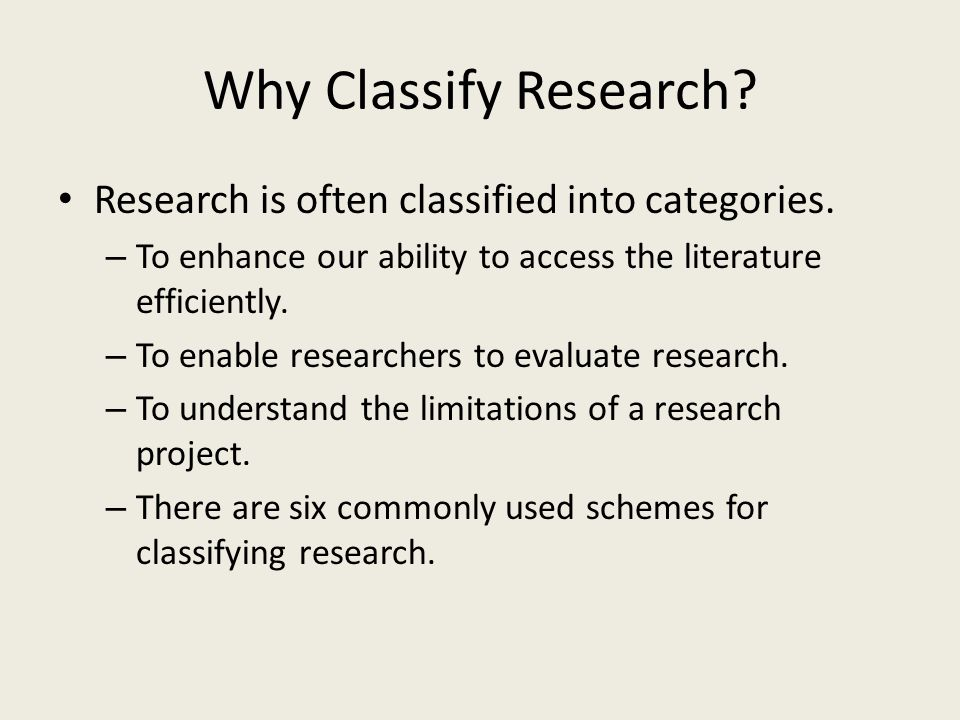 Why Classify Research. Research is often classified into categories.