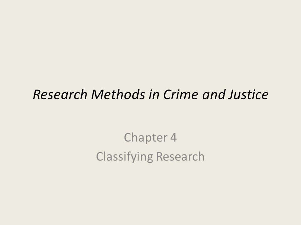 Research Methods in Crime and Justice Chapter 4 Classifying Research