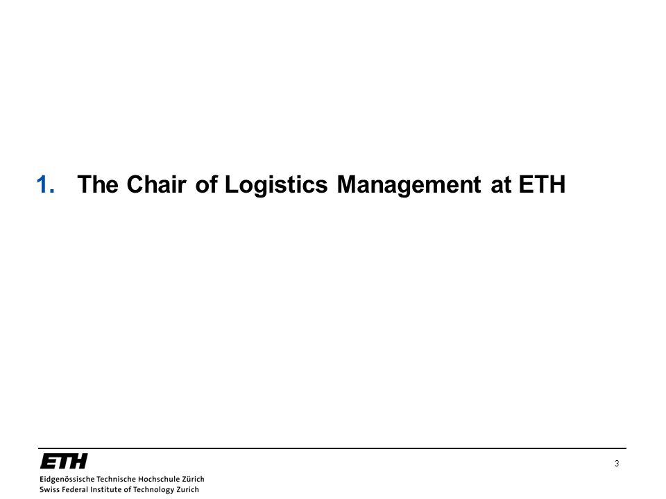 3 1.The Chair of Logistics Management at ETH