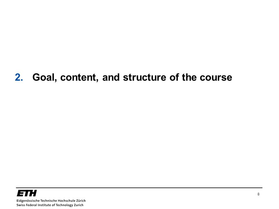 8 2.Goal, content, and structure of the course