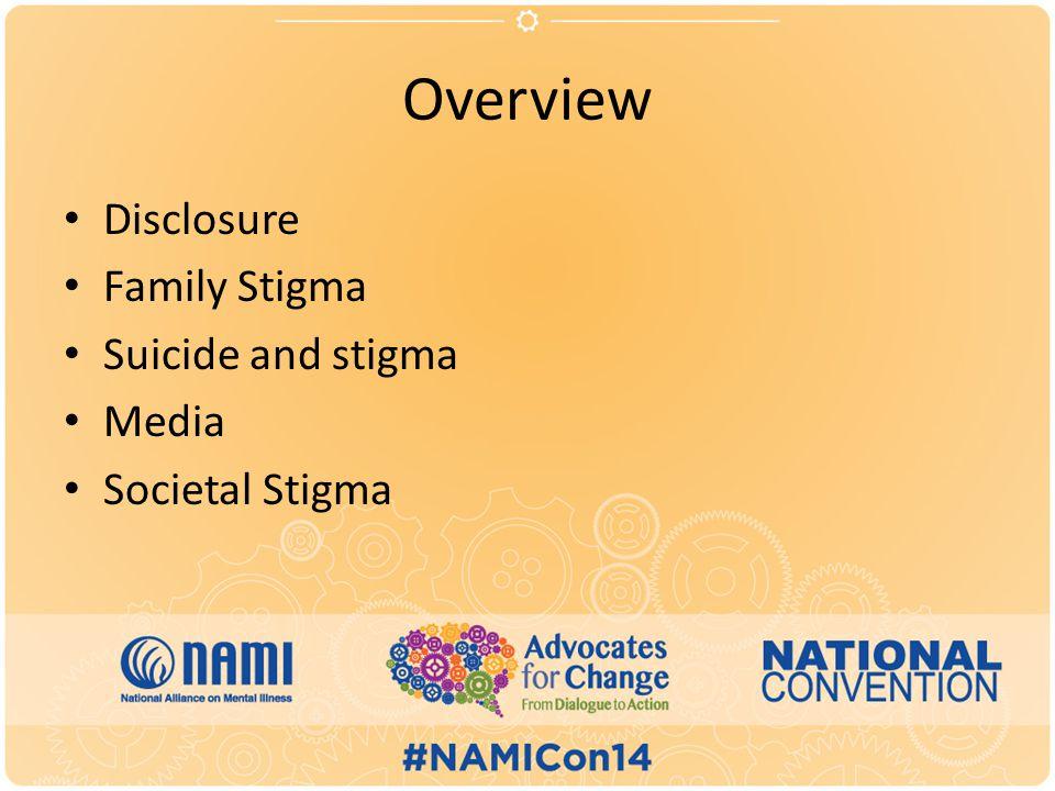 Overview Disclosure Family Stigma Suicide and stigma Media Societal Stigma