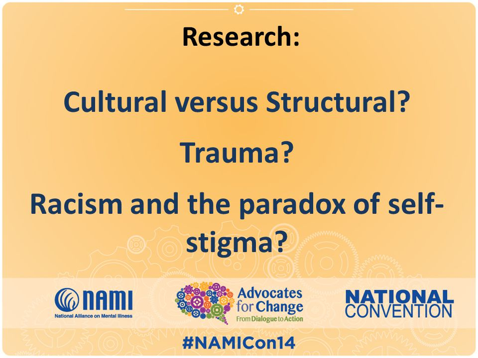 Research: Cultural versus Structural Trauma Racism and the paradox of self- stigma