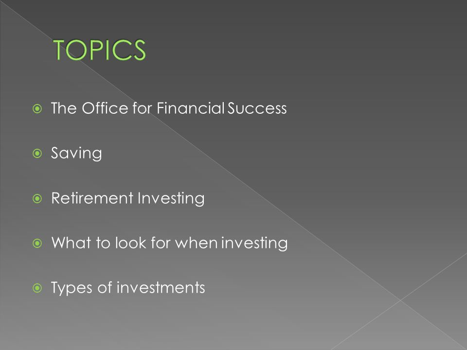  The Office for Financial Success  Saving  Retirement Investing  What to look for when investing  Types of investments