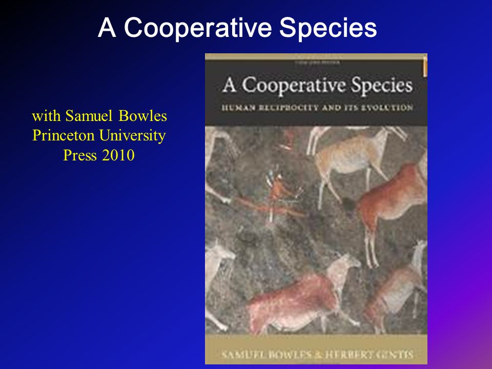 A Cooperative Species with Samuel Bowles Princeton University Press 2010