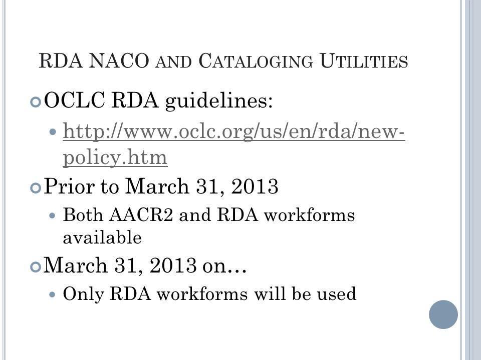 RDA NACO AND C ATALOGING U TILITIES OCLC RDA guidelines: http://www.oclc.org/us/en/rda/new- policy.htm http://www.oclc.org/us/en/rda/new- policy.htm Prior to March 31, 2013 Both AACR2 and RDA workforms available March 31, 2013 on… Only RDA workforms will be used