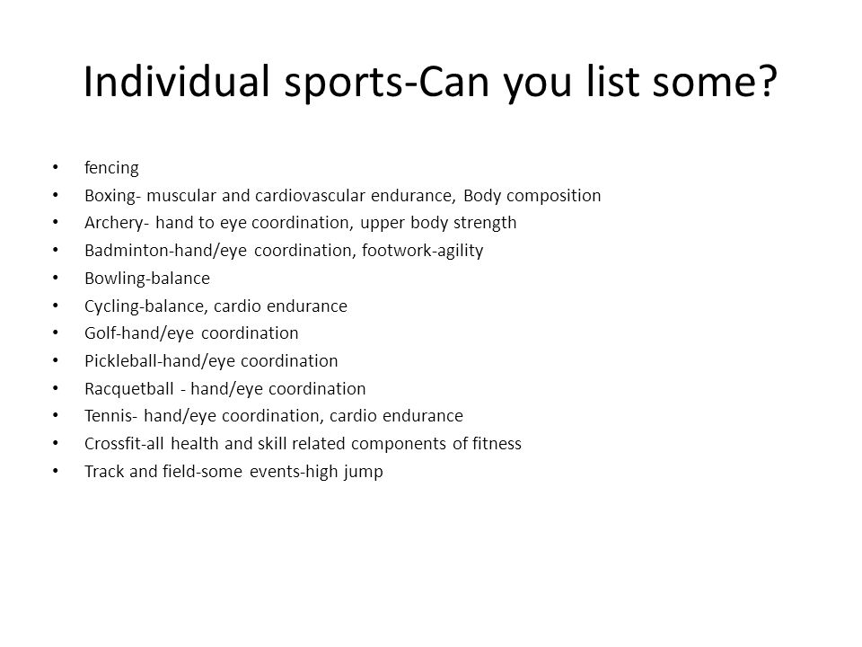 Individual sports-Can you list some? fencing Boxing- muscular and cardiovascular endurance, Body composition Archery- hand to eye coordination, upper