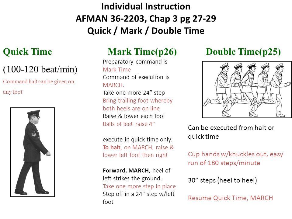 Individual Instruction AFMAN 36-2203, Chap 3 pg 27-29 Quick / Mark / Double Time Quick Time Mark Time(p26) Double Time(p25) (100-120 beat/min) Command