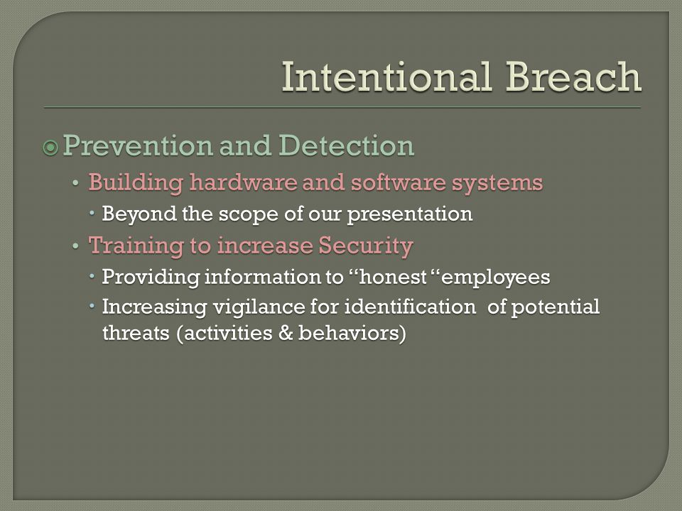  Prevention and Detection Building hardware and software systems  Beyond the scope of our presentation Training to increase Security  Providing information to honest employees  Increasing vigilance for identification of potential threats (activities & behaviors)  Prevention and Detection Building hardware and software systems  Beyond the scope of our presentation Training to increase Security  Providing information to honest employees  Increasing vigilance for identification of potential threats (activities & behaviors)