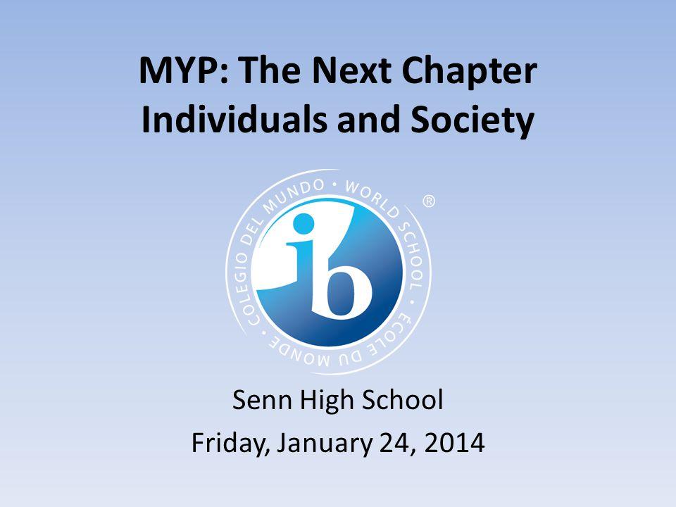MYP: The Next Chapter Individuals and Society Senn High School Friday, January 24, 2014