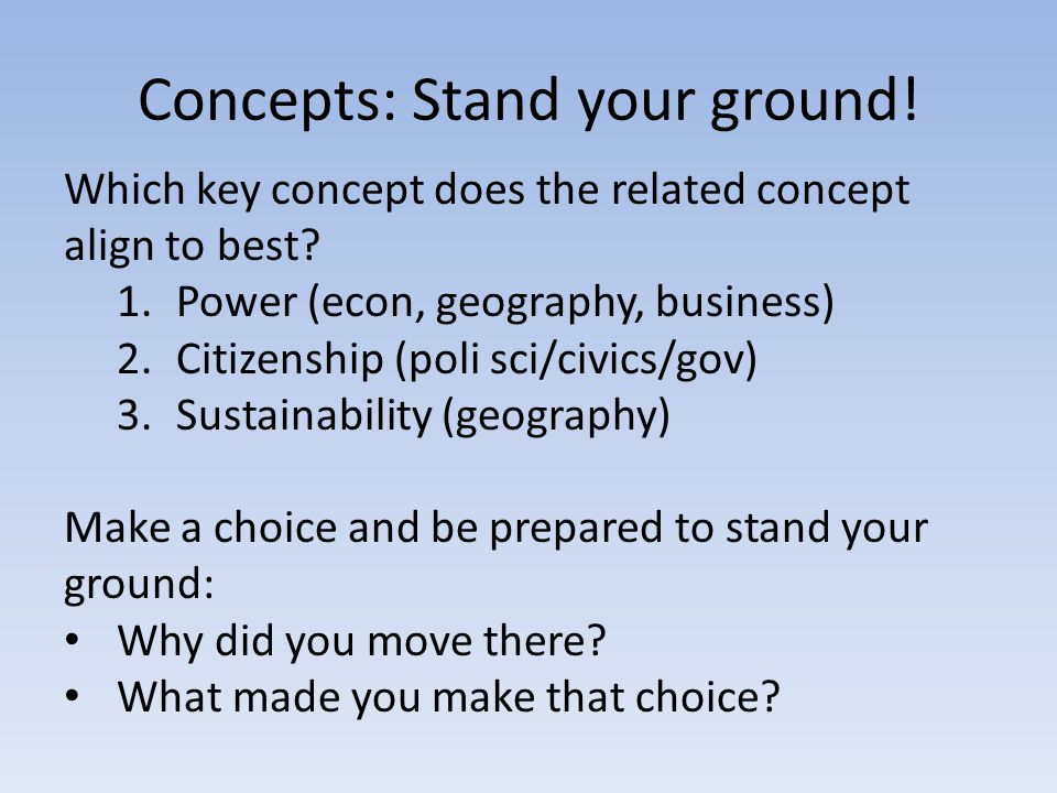 Concepts: Stand your ground! Which key concept does the related concept align to best? 1.Power (econ, geography, business) 2.Citizenship (poli sci/civ