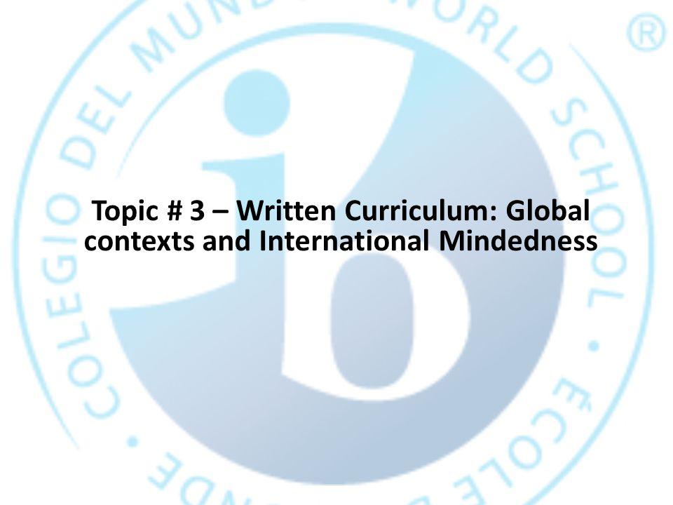 Topic # 3 – Written Curriculum: Global contexts and International Mindedness