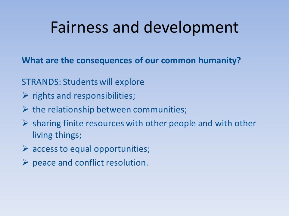 What are the consequences of our common humanity? STRANDS: Students will explore  rights and responsibilities;  the relationship between communities