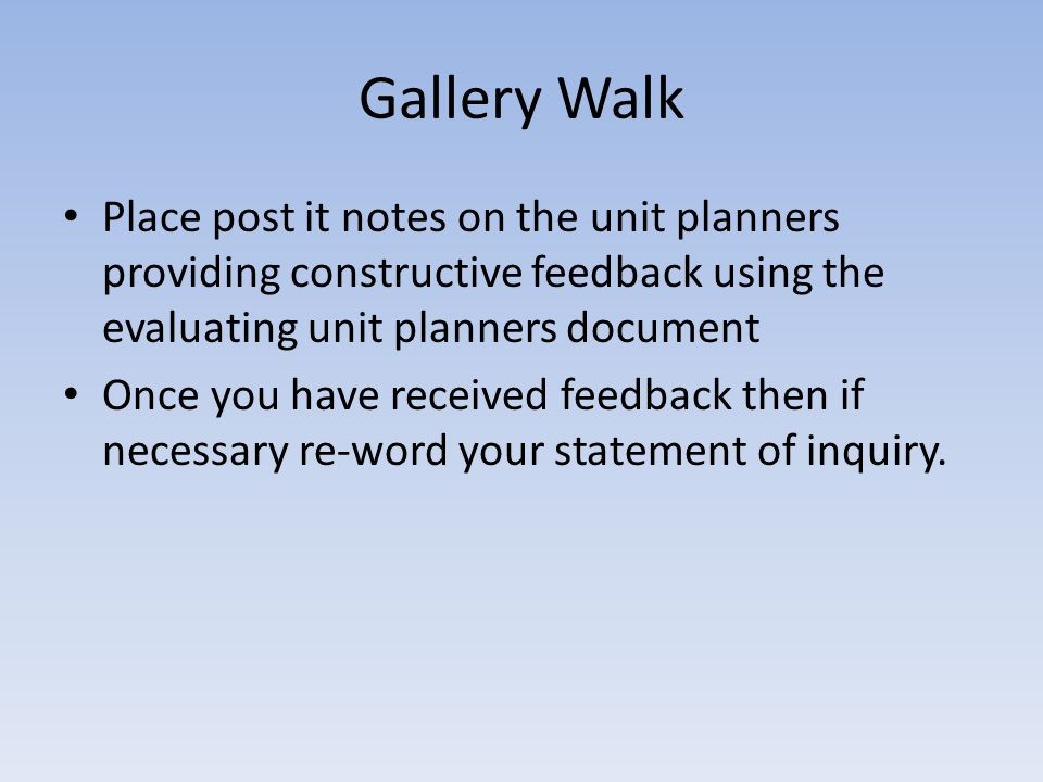 Place post it notes on the unit planners providing constructive feedback using the evaluating unit planners document Once you have received feedback t