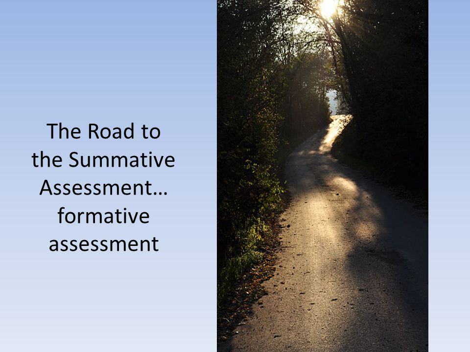 The Road to the Summative Assessment… formative assessment
