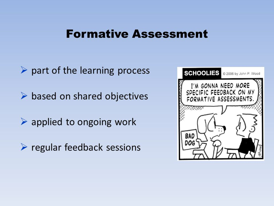 Formative Assessment  part of the learning process  based on shared objectives  applied to ongoing work  regular feedback sessions