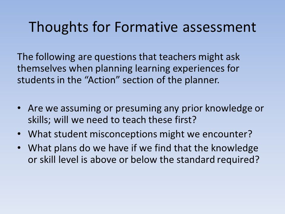 Thoughts for Formative assessment The following are questions that teachers might ask themselves when planning learning experiences for students in th