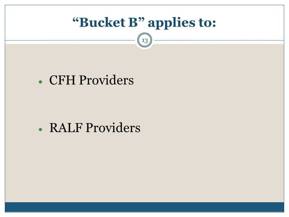 Bucket B applies to: 13  CFH Providers  RALF Providers